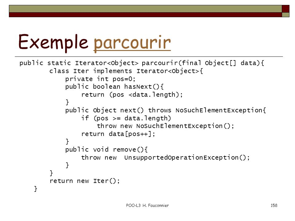 Exemple parcourir public static Iterator<Object> parcourir(final Object[] data){ class Iter implements Iterator<Object>{